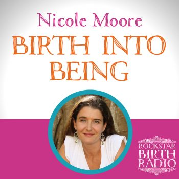 RSB 36: NICOLE MOORE – BIRTH INTO BEING