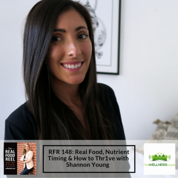 RFR 148: Real Food, Nutrient Timing & How to Thr1ve with Shannon Young