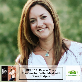 RFR 153: Kale vs Cow – The Case For Better Meat with Diana Rodgers
