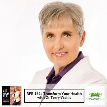 RFR 161: Transform Your Health with Dr Terry Wahls