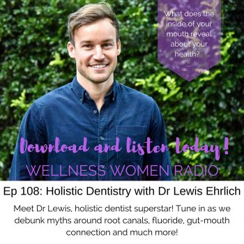 WWR 108: Holistic Dentistry with Dr Lewis Ehrlich