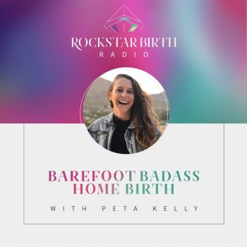 RSB 37: Peta Kelly – Barefoot Badass Home Birth