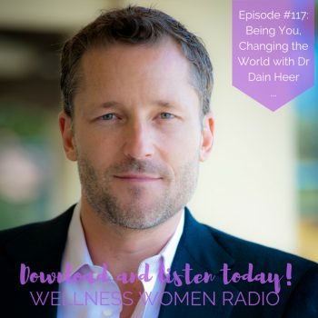 WWR 117: Being You, Changing the World with Dr Dain Heer