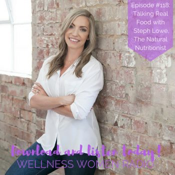 WWR 118: The Natural Nutritionist – Talking Real Food with Steph Lowe