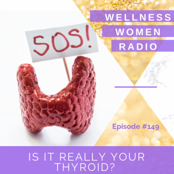 WWR 149: Is It Really Your Thyroid?