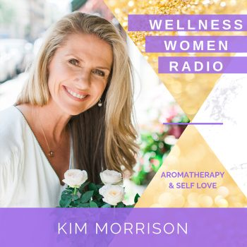 WWR 147: Self-Love & Essential Oils with Kim Morrison