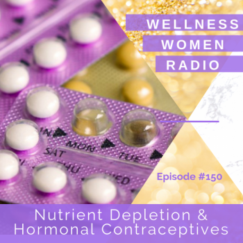 WWR 150: Nutrient Depletion and Hormonal Contraceptives