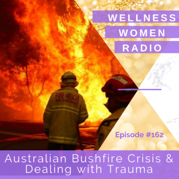 WWR 162: Australian Bushfire Crisis and Dealing with Trauma