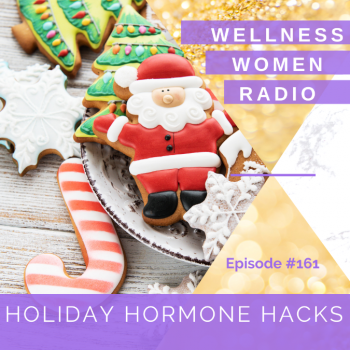 WWR 161: Holiday Hormone Hacks