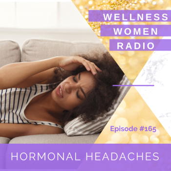 WWR 165: Hormonal Headaches