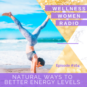 WWR 164: Natural Ways to Better Energy Levels