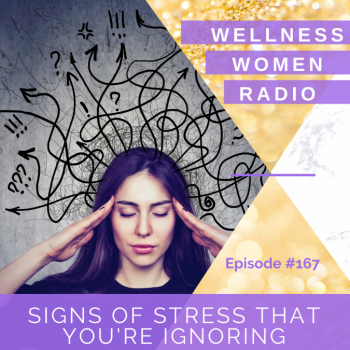 WWR 167: Signs of Stress That You're Ignoring (and how to survive it)