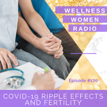 WWR 170: COVID-19 Ripple Effects and Fertility