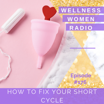 WWR 176: How to Fix Your Short Cycle *without the pill!