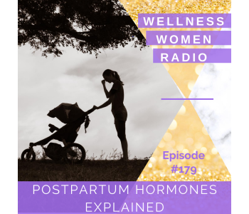 WWR 179: Postpartum Hormones Explained