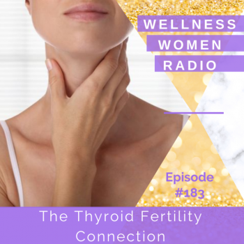 WWR 183: The Thyroid Fertility Connection