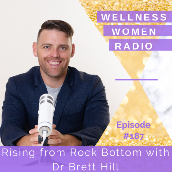 WWR 187: Rising from Rock Bottom with Dr Brett Hill