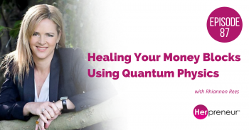 HP 87: Healing Your Money Blocks Using Quantum Physics with Rhiannon Rees