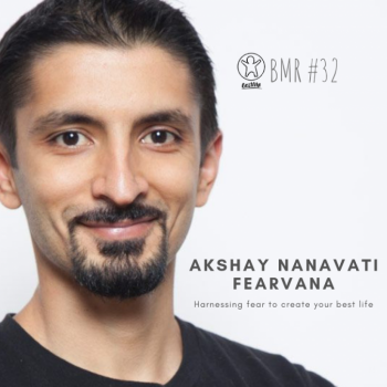 BMR 32: Fearvana with Akshay Nanavati
