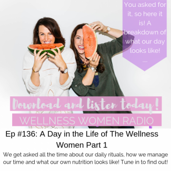 WWR 136: A Day in the Life of The Wellness Women Part 1