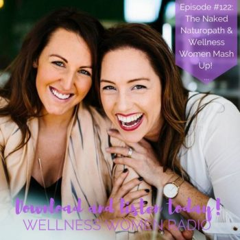 WWR 122: The Naked Naturopath and Wellness Women Mash Up