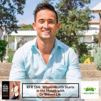 RFR 164: Whole Health Starts in the Mouth with Dr Steven Lin