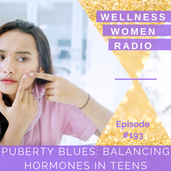 WWR 193: Puberty Blues – Balancing Hormones in Teens