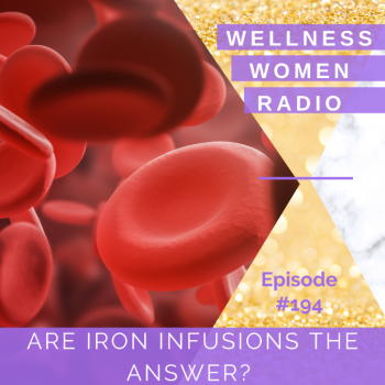 WWR 194: Are Iron Infusions the Answer?
