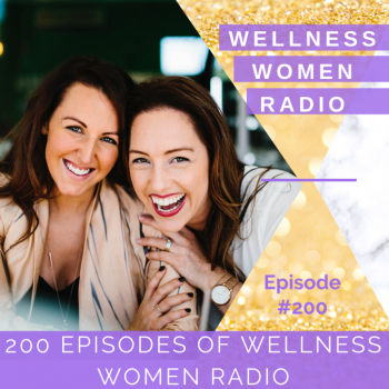 WWR 200: 200 Episodes of Wellness Women Radio & Your Questions Answered