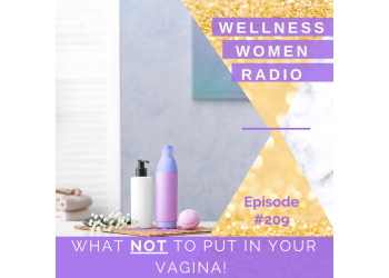 WWR 209: What NOT to put in your vagina!
